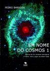 EM NOME DO COSMOS 1: Sob o signo de Adeni Saba (crónica de um contacto alienígena) - Livro em papel
