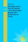 Educação para o Uso da Internet - Uma abordagem através das Dinâmicas de Grupo