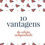 10 vantagens da edição independente