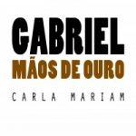 Gabriel mãos de ouro. Entrevista à autora Carla Mariam.