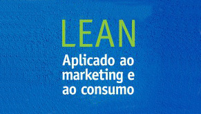 O LEAN aplicado ao marketing e ao consumo por Fernando Acabado Romana