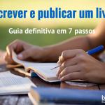 Como publicar um livro – Guia em 7 passos