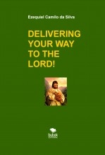 DELIVERING YOUR WAY TO THE LORD!