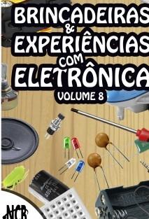 Brincadeiras e Experiências com Eletrônica - volume 8