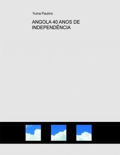 ANGOLA 40 ANOS DE INDEPENDÊNCIA