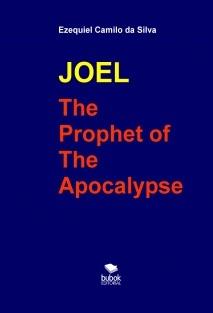 JOEL - THE PROPHET OF THE APOCALYPSE