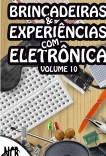 Brincadeiras e Experiências com Eletrônica - volume 10