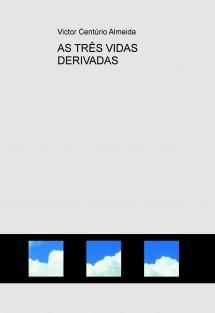 AS TRÊS VIDAS DERIVADAS