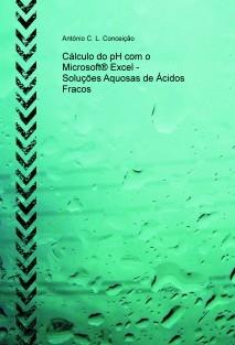 Cálculo do pH com o Microsoft® Excel - Soluções Aquosas de Ácidos Fracos