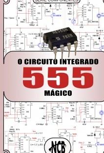 O Circuito Integrado 555 Mágico