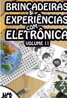 Brincadeiras e Experiências com Eletrônica - volume 11