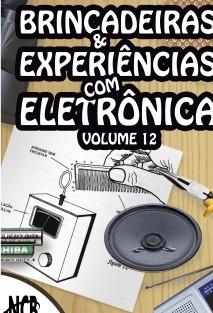 Brincadeiras e Experiências com Eletrônica - volume 12