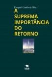 A SUPREMA IMPORTÂNCIA DO RETORNO