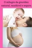 O milagre da gravidez natural, saudável e segura