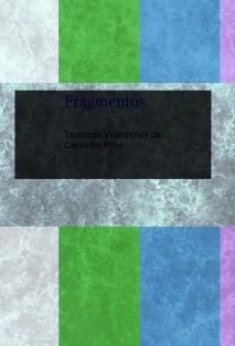 Fragmentos - Porque a vida é feita de momentos...