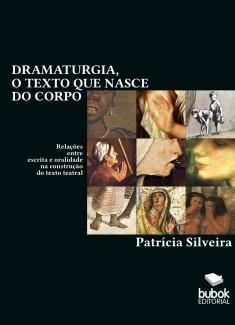 Dramaturgia, o texto que nasce do corpo: relações entre escrita e oralidade na construção do texto teatral