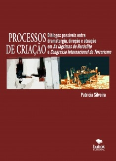 Processos de criação: Diálogos possíveis entre dramaturgia, direção e atuação em As lágrimas de Heráclito e Congresso Internacional do Terrorismo Latino-Americano e do Mundo