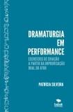Dramaturgia em performance – Exercícios de criação a partir da improvisação oral do ator