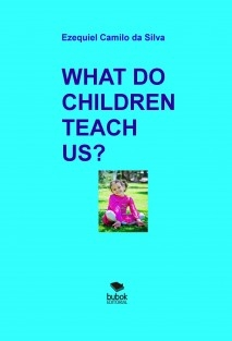 WHAT DO CHILDREN TEACH US?