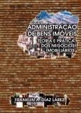 ADMINISTRAÇÃO DE BENS IMÓVEIS. TEORIA E PRÁTICA DO MUNDO DOS NEGÓCIOS IMOBILIÁRIOS.