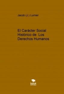 El Carácter Social Histórico de Los Derechos Humanos