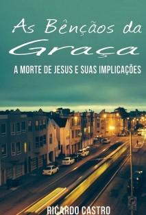 As Bênçãos da Graça - A Morte de Jesus e suas implicações