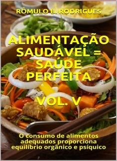ALIMENTAÇÃO SAUDÁVEL = SAÚDE PERFEITA - VOL. V