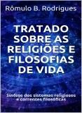 TRATADO SOBRE AS RELIGIÕES E FILOSOFIAS DE VIDA - Síntese dos sistemas religiosos e correntes filosóficas