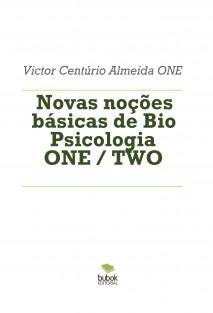 Novas noções básicas de Bio Psicologia ONE / TWO