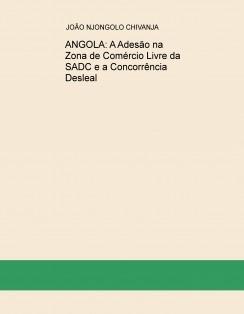 ANGOLA: A Adesão na Zona de Comércio Livre da SADC e a Concorrência Desleal