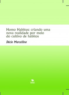 Homo Habitus: criando uma nova realidade por meio do cultivo de hábitos