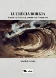 Lucrécia Borgia: Um drama no oceano de Victor Hugo