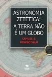 Astronomia Zetética: A Terra Não é um Globo!
