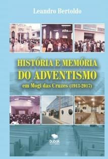 História e Memória do Adventismo em Mogi das Cruzes 1913-2017