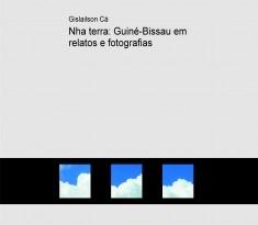 Nha terra: Guiné-Bissau em relatos e fotografias