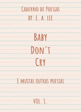 Cadermo de Poesias: Baby Don't Cry, Volume 1.