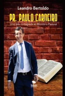 Pr. Paulo Carneiro - Uma Vida Consagrada ao Ministério Pastoral