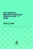 Entre República e Monarquia: A Democracia Eleitoral no Brasil   2ª edição