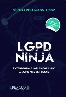 LGPD Ninja - Entendendo e Implementando a Lei Geral de Proteção de Dados nas empresas