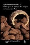 Agricultura familiar e as estratégias de manejo dos antigos castanhais no Pará