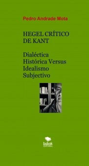 HEGEL CRÍTICO DE KANT - Dialéctica Histórica Versus Idealismo Subjectivo
