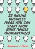 22 Online Business Ideas You Can Start From Home (While Quarantined).