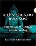 A HISTÓRIA DO BUDISMO - Princípios, conceitos, ensinamentos