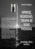 HIPNOSE, REGRESSÃO, TERAPIA DE VIDAS PASSADAS  - Metodologia, efeitos, benefícios