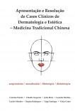 Apresentação e Resolução de Casos Clínicos de DERMATOLOGIA e ESTÉTICA em Medicina Tradicional Chinesa