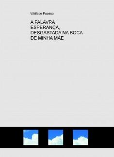 A PALAVRA ESPERANÇA, DESGASTADA NA BOCA DE MINHA MÃE