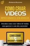 Como criar vídeos impressionantes sem aparecer: Descubra como criar vídeos de vendas sem aparecer e com alta conversão!
