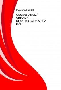 CARTAS DE UMA CRIANÇA DESAPARECIDA Á SUA MÃE