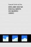 ERA UMA VEZ NA ESCOLA MISTA DO BAIRRO UNIÃO