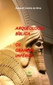ARQUEOLOGIA BÍBLICA  Os Grandes Impérios da Antiguidade